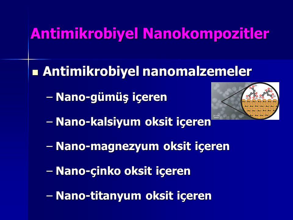 Antimikrobiyel Nanokompozitler Antimikrobiyel nanomalzemeler Antimikrobiyel nanomalzemeler –Nano-gümüş içeren –Nano-kalsiyum oksit içeren –Nano-magnez