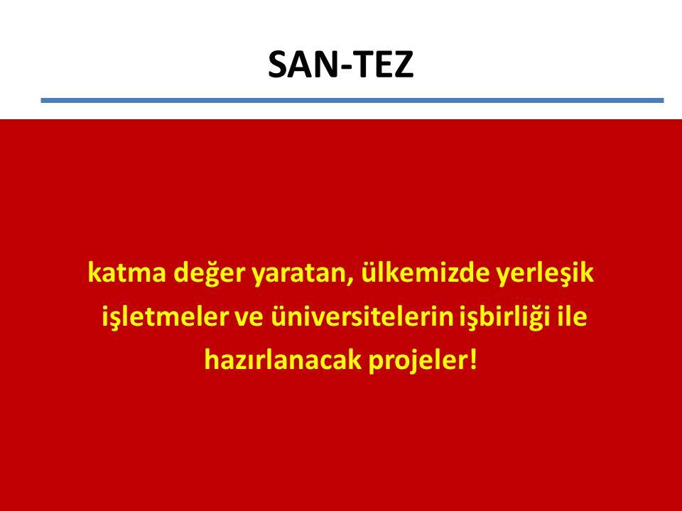 SAN-TEZ katma değer yaratan, ülkemizde yerleşik işletmeler ve üniversitelerin işbirliği ile hazırlanacak projeler!