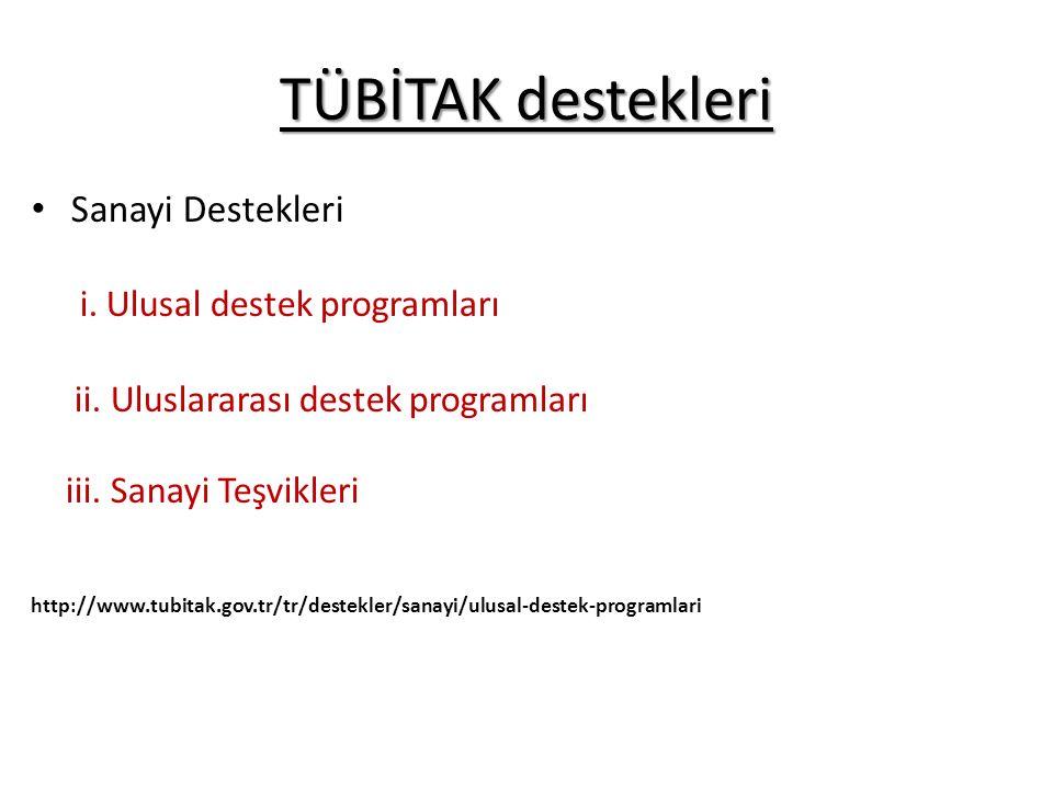 TÜBİTAK destekleri Sanayi Destekleri i. Ulusal destek programları ii. Uluslararası destek programları iii. Sanayi Teşvikleri http://www.tubitak.gov.tr