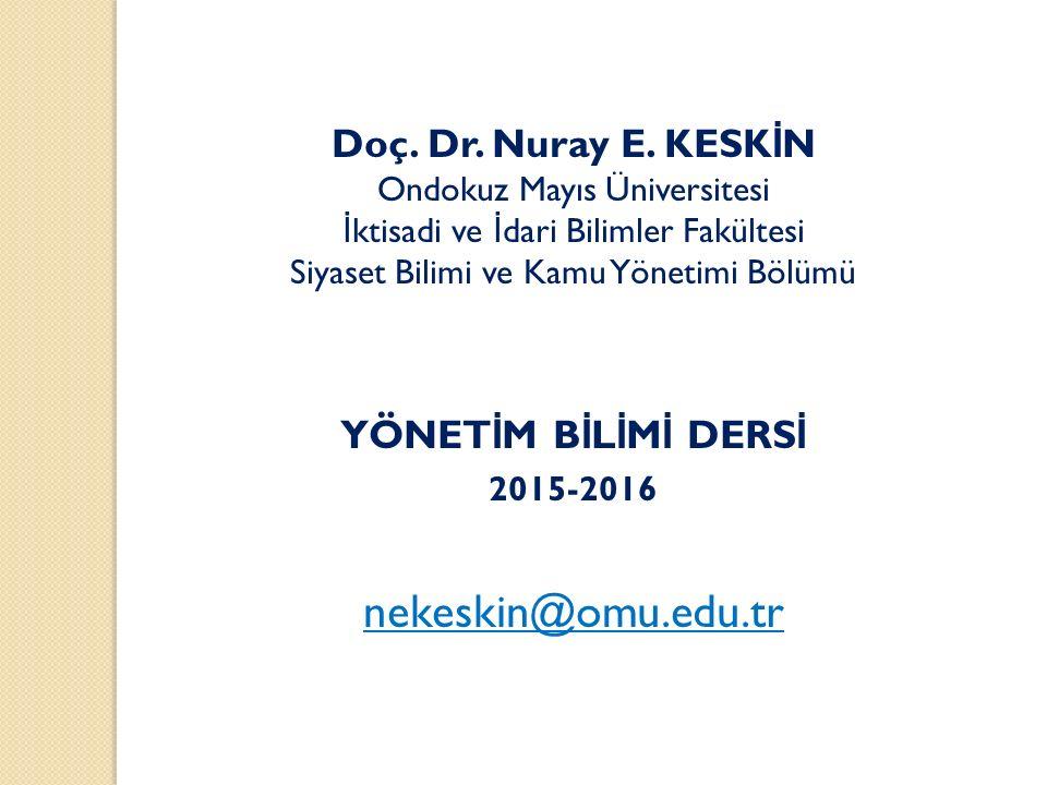 Doç. Dr. Nuray E. KESK İ N Ondokuz Mayıs Üniversitesi İ ktisadi ve İ dari Bilimler Fakültesi Siyaset Bilimi ve Kamu Yönetimi Bölümü YÖNET İ M B İ L İ
