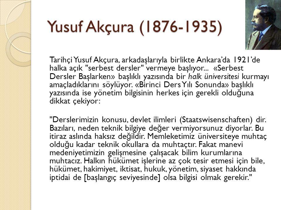 Yusuf Akçura (1876-1935) Tarihçi Yusuf Akçura, arkadaşlarıyla birlikte Ankara'da 1921'de halka açık serbest dersler vermeye başlıyor...