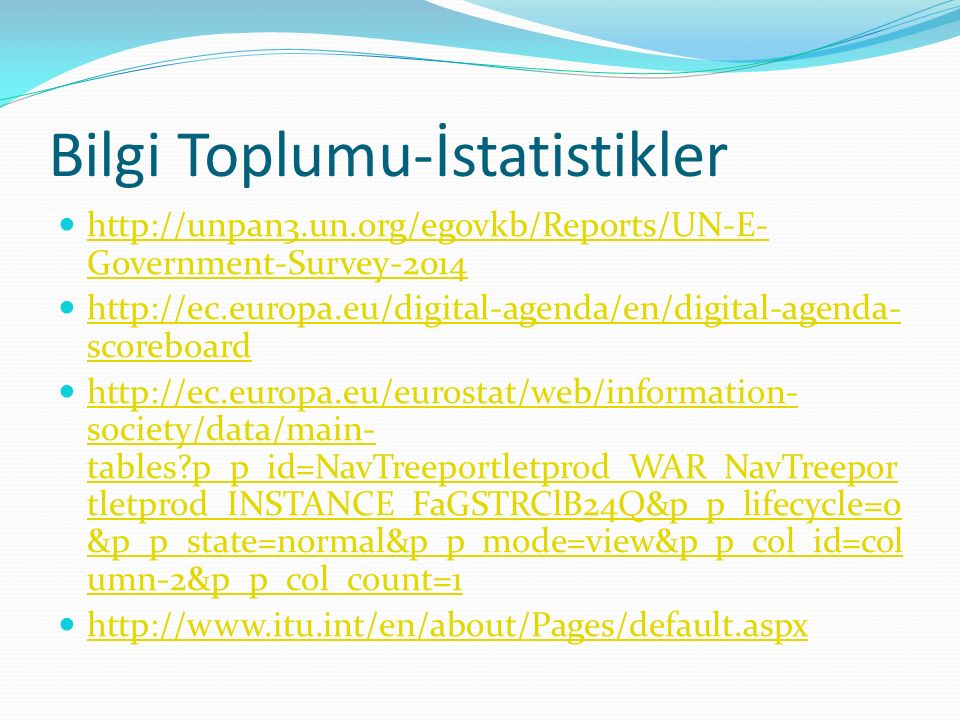 Bilgi Toplumu-İstatistikler http://unpan3.un.org/egovkb/Reports/UN-E- Government-Survey-2014 http://unpan3.un.org/egovkb/Reports/UN-E- Government-Surv