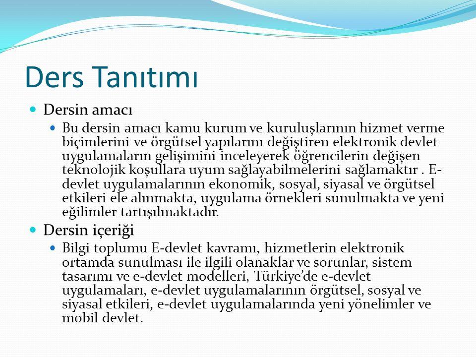 Ders Tanıtımı Dersin amacı Bu dersin amacı kamu kurum ve kuruluşlarının hizmet verme biçimlerini ve örgütsel yapılarını değiştiren elektronik devlet u