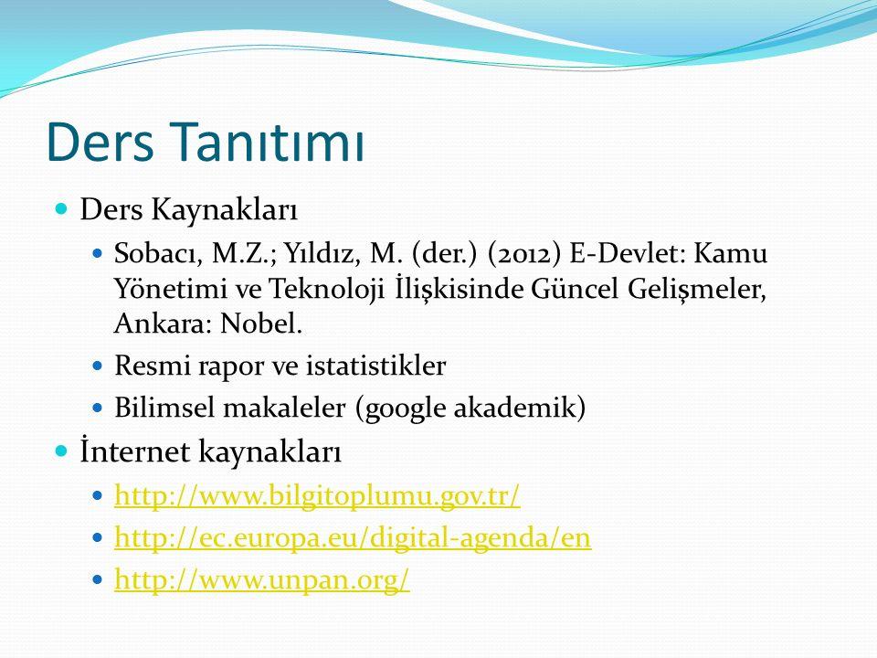 Ders Tanıtımı Ders Kaynakları Sobacı, M.Z.; Yıldız, M. (der.) (2012) E-Devlet: Kamu Yönetimi ve Teknoloji İlişkisinde Güncel Gelişmeler, Ankara: Nobel