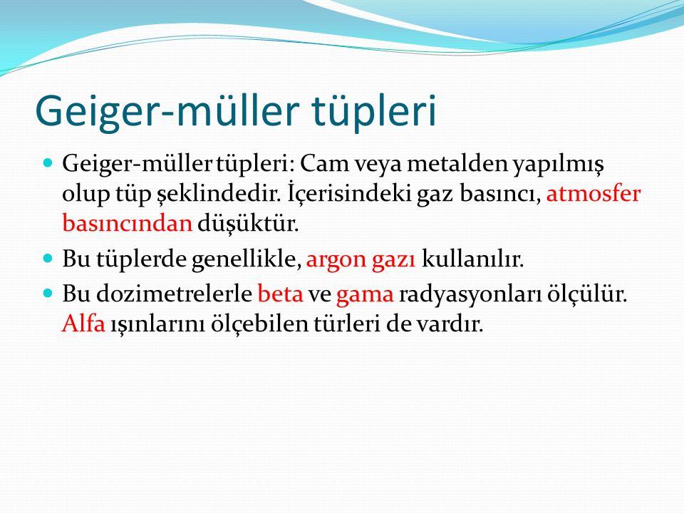 Geiger-müller tüpleri Geiger-müller tüpleri: Cam veya metalden yapılmış olup tüp şeklindedir. İçerisindeki gaz basıncı, atmosfer basıncından düşüktür.