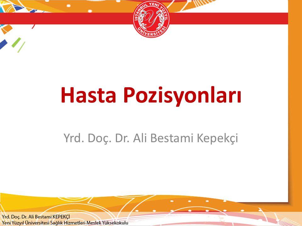 Hasta Pozisyonları Yrd. Doç. Dr. Ali Bestami Kepekçi