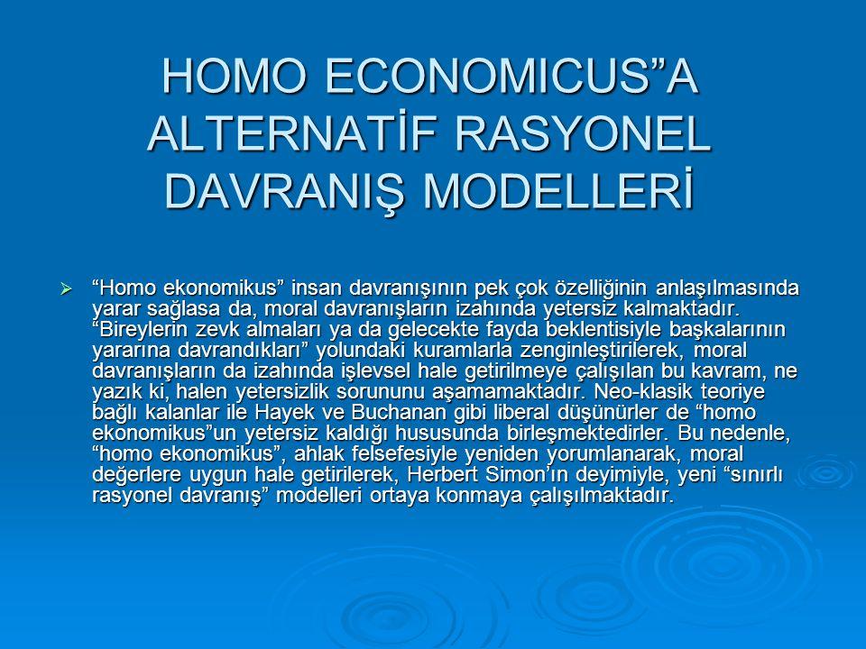 """HOMO ECONOMICUS""""A ALTERNATİF RASYONEL DAVRANIŞ MODELLERİ  """"Homo ekonomikus"""" insan davranışının pek çok özelliğinin anlaşılmasında yarar sağlasa da, m"""