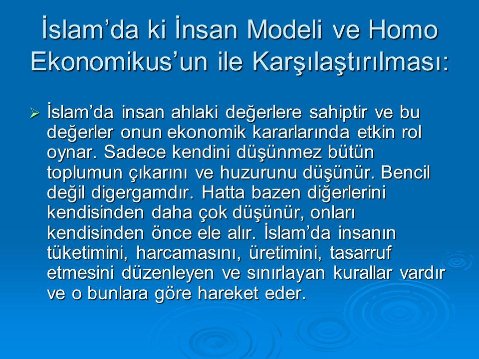 İslam'da ki İnsan Modeli ve Homo Ekonomikus'un ile Karşılaştırılması:  İslam'da insan ahlaki değerlere sahiptir ve bu değerler onun ekonomik kararlar