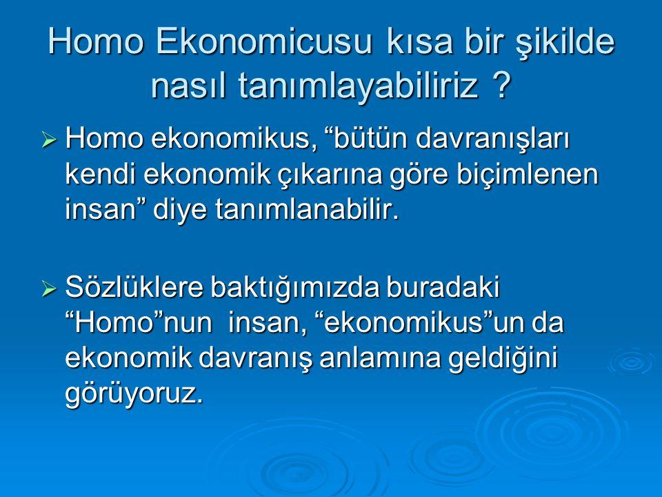 """Homo Ekonomicusu kısa bir şikilde nasıl tanımlayabiliriz ?  Homo ekonomikus, """"bütün davranışları kendi ekonomik çıkarına göre biçimlenen insan"""" diye"""