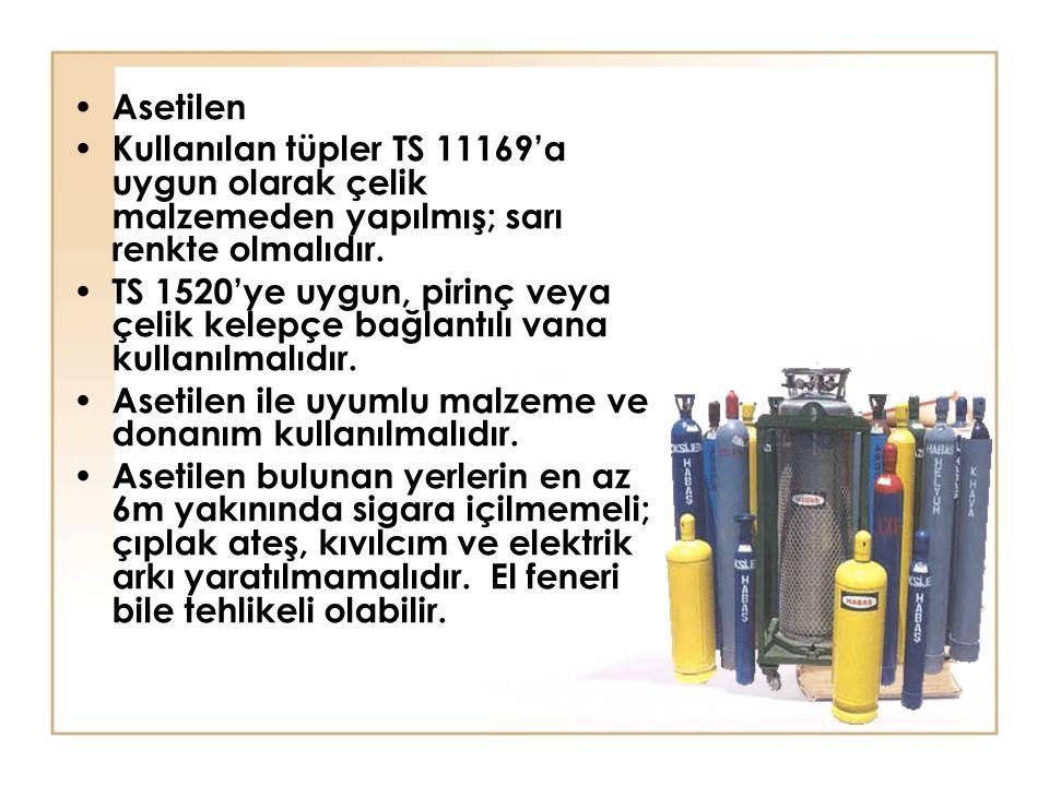 Asetilen Kullanılan tüpler TS 11169'a uygun olarak çelik malzemeden yapılmış; sarı renkte olmalıdır. TS 1520'ye uygun, pirinç veya çelik kelepçe bağla