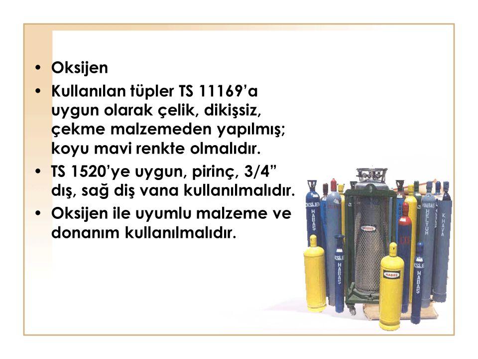 Oksijen Kullanılan tüpler TS 11169'a uygun olarak çelik, dikişsiz, çekme malzemeden yapılmış; koyu mavi renkte olmalıdır. TS 1520'ye uygun, pirinç, 3/