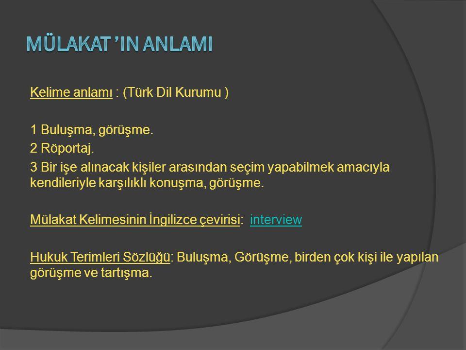 Kelime anlamı : (Türk Dil Kurumu ) 1 Buluşma, görüşme. 2 Röportaj. 3 Bir işe alınacak kişiler arasından seçim yapabilmek amacıyla kendileriyle karşılı