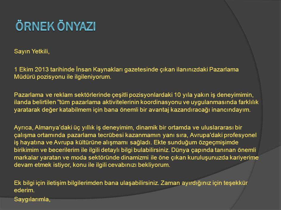 Sayın Yetkili, 1 Ekim 2013 tarihinde İnsan Kaynakları gazetesinde çıkan ilanınızdaki Pazarlama Müdürü pozisyonu ile ilgileniyorum. Pazarlama ve reklam