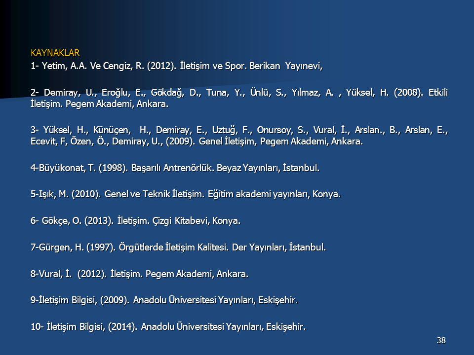 KAYNAKLAR 1- Yetim, A.A. Ve Cengiz, R. (2012). İletişim ve Spor. Berikan Yayınevi, 2- Demiray, U., Eroğlu, E., Gökdağ, D., Tuna, Y., Ünlü, S., Yılmaz,