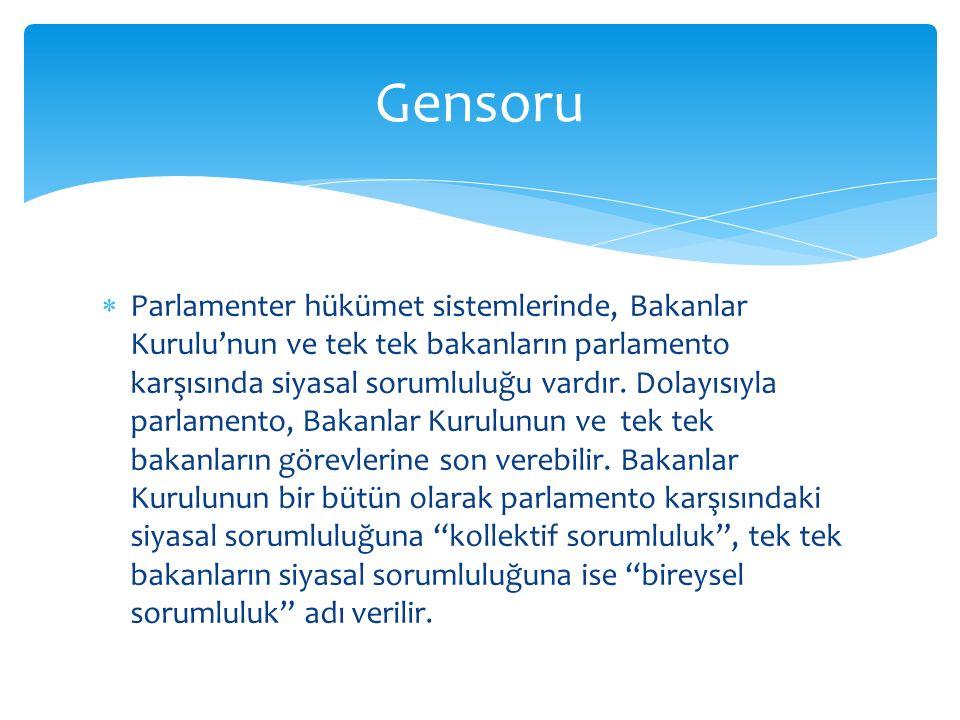  Parlamenter hükümet sistemlerinde, Bakanlar Kurulu'nun ve tek tek bakanların parlamento karşısında siyasal sorumluluğu vardır. Dolayısıyla parlament