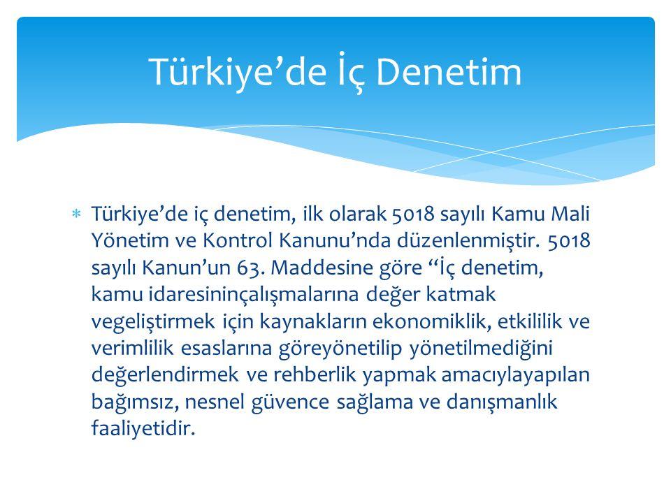 """ Türkiye'de iç denetim, ilk olarak 5018 sayılı Kamu Mali Yönetim ve Kontrol Kanunu'nda düzenlenmiştir. 5018 sayılı Kanun'un 63. Maddesine göre """"İç de"""