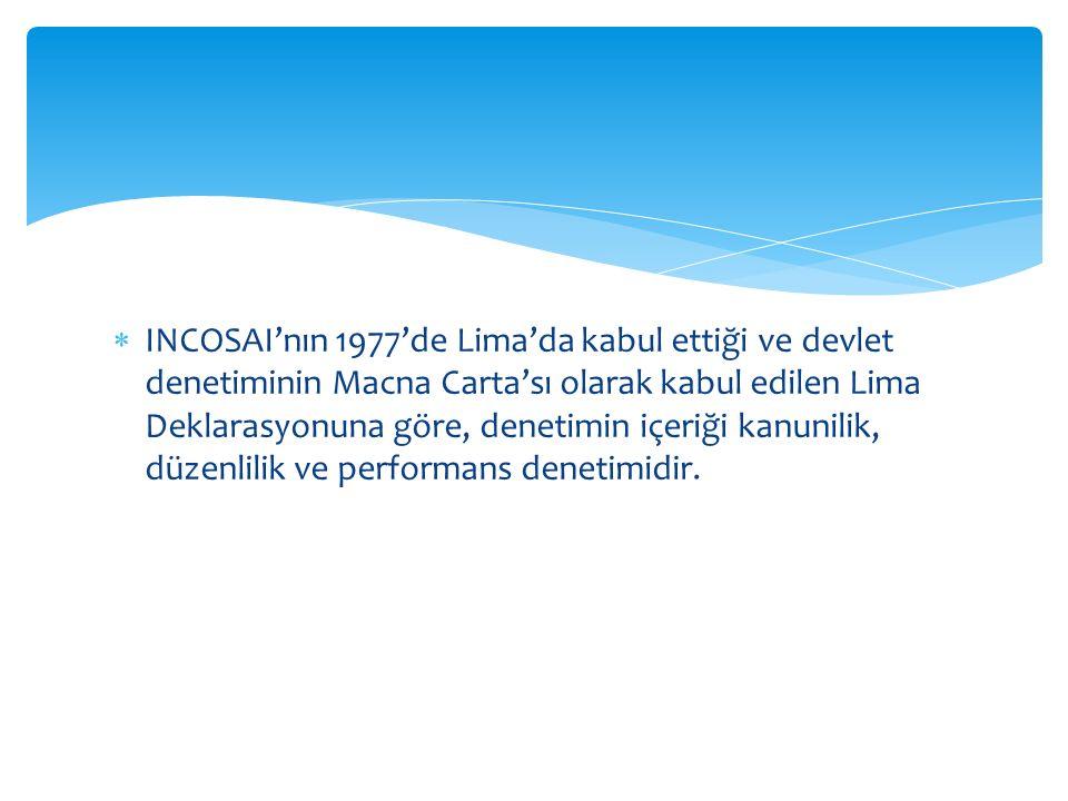  INCOSAI'nın 1977'de Lima'da kabul ettiği ve devlet denetiminin Macna Carta'sı olarak kabul edilen Lima Deklarasyonuna göre, denetimin içeriği kanunilik, düzenlilik ve performans denetimidir.