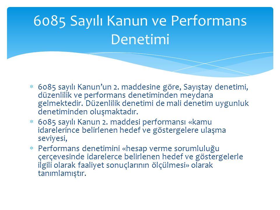  6085 sayılı Kanun'un 2. maddesine göre, Sayıştay denetimi, düzenlilik ve performans denetiminden meydana gelmektedir. Düzenlilik denetimi de mali de