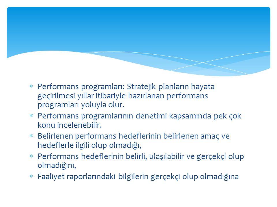  Performans programları: Stratejik planların hayata geçirilmesi yıllar itibariyle hazırlanan performans programları yoluyla olur.  Performans progra