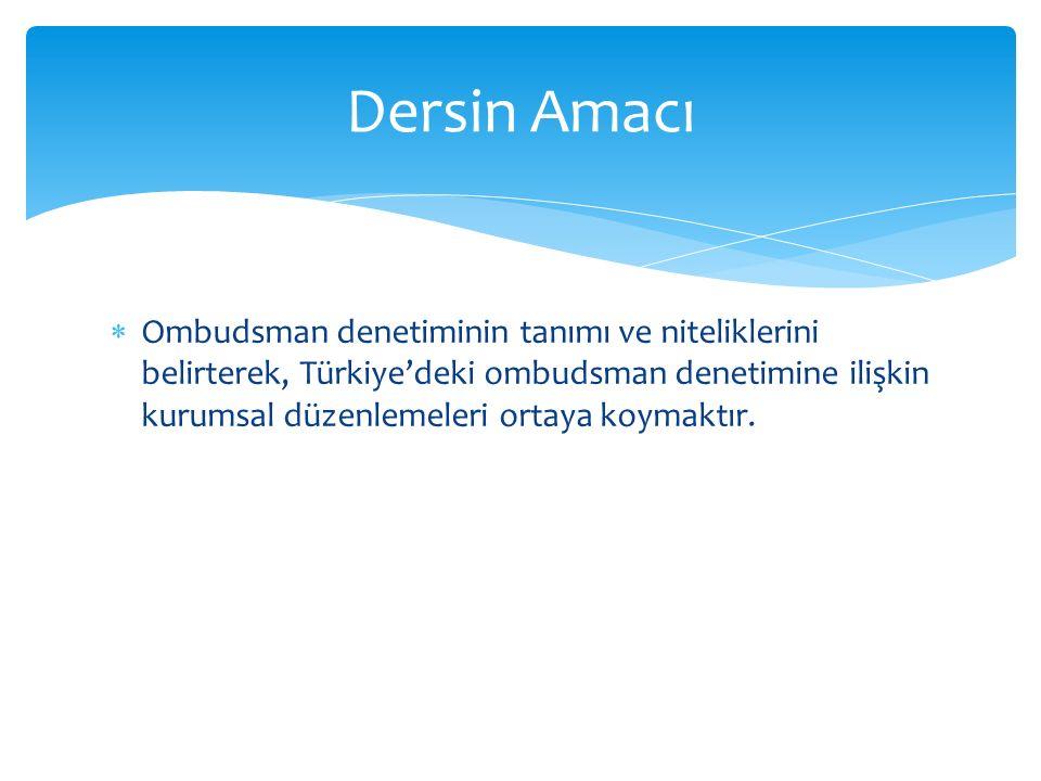  Ombudsman denetiminin tanımı ve niteliklerini belirterek, Türkiye'deki ombudsman denetimine ilişkin kurumsal düzenlemeleri ortaya koymaktır. Dersin