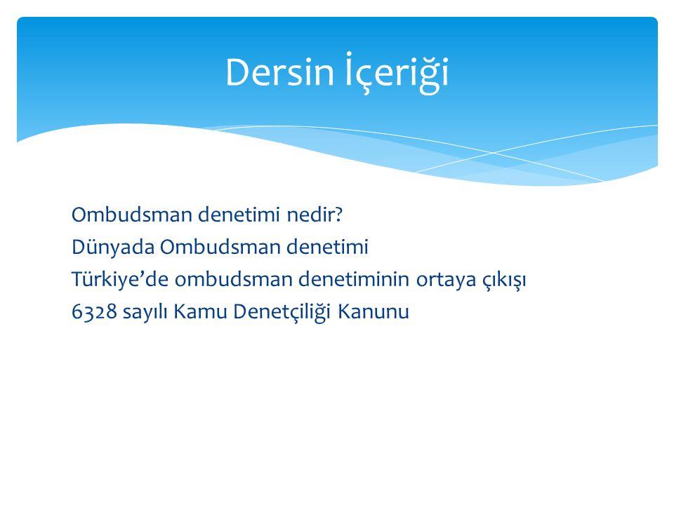 Ombudsman denetimi nedir? Dünyada Ombudsman denetimi Türkiye'de ombudsman denetiminin ortaya çıkışı 6328 sayılı Kamu Denetçiliği Kanunu Dersin İçeriği