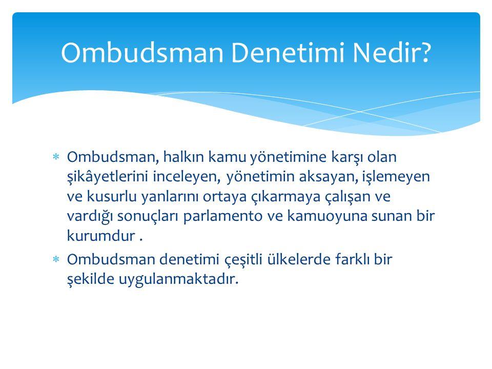  Ombudsman, halkın kamu yönetimine karşı olan şikâyetlerini inceleyen, yönetimin aksayan, işlemeyen ve kusurlu yanlarını ortaya çıkarmaya çalışan ve vardığı sonuçları parlamento ve kamuoyuna sunan bir kurumdur.