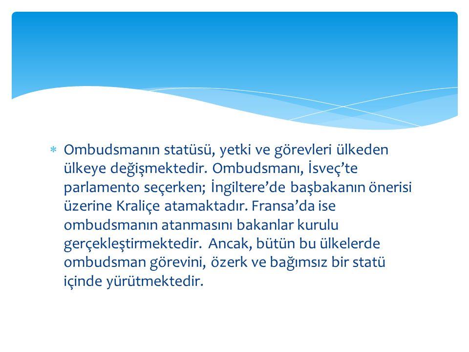  Ombudsmanın statüsü, yetki ve görevleri ülkeden ülkeye değişmektedir. Ombudsmanı, İsveç'te parlamento seçerken; İngiltere'de başbakanın önerisi üzer