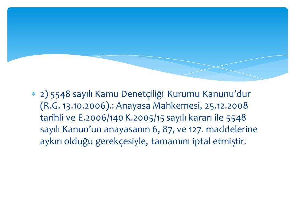  2) 5548 sayılı Kamu Denetçiliği Kurumu Kanunu'dur (R.G. 13.10.2006).: Anayasa Mahkemesi, 25.12.2008 tarihli ve E.2006/140 K.2005/15 sayılı kararı il