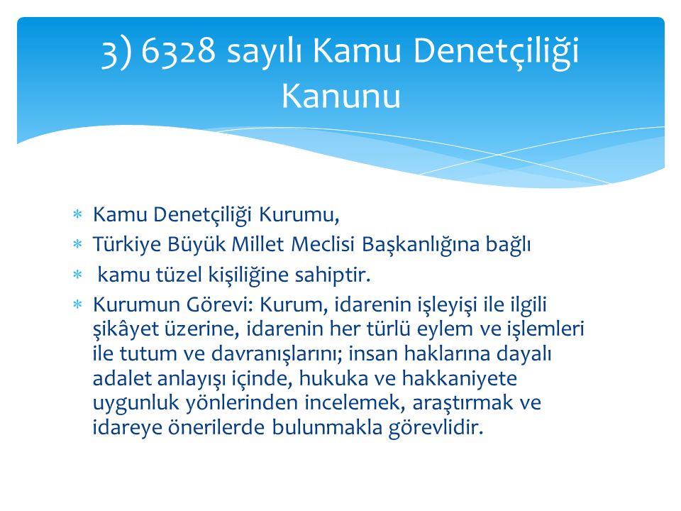  Kamu Denetçiliği Kurumu,  Türkiye Büyük Millet Meclisi Başkanlığına bağlı  kamu tüzel kişiliğine sahiptir.  Kurumun Görevi: Kurum, idarenin işley