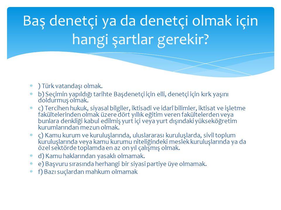  ) Türk vatandaşı olmak.  b) Seçimin yapıldığı tarihte Başdenetçi için elli, denetçi için kırk yaşını doldurmuş olmak.  c) Tercihen hukuk, siyasal