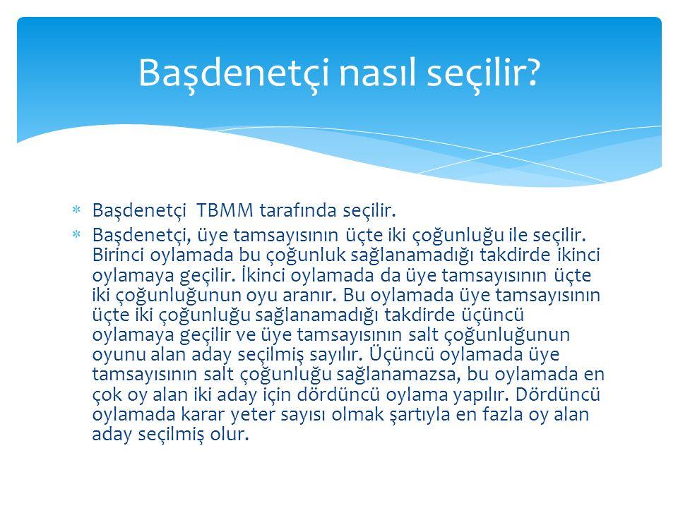  Başdenetçi TBMM tarafında seçilir. Başdenetçi, üye tamsayısının üçte iki çoğunluğu ile seçilir.