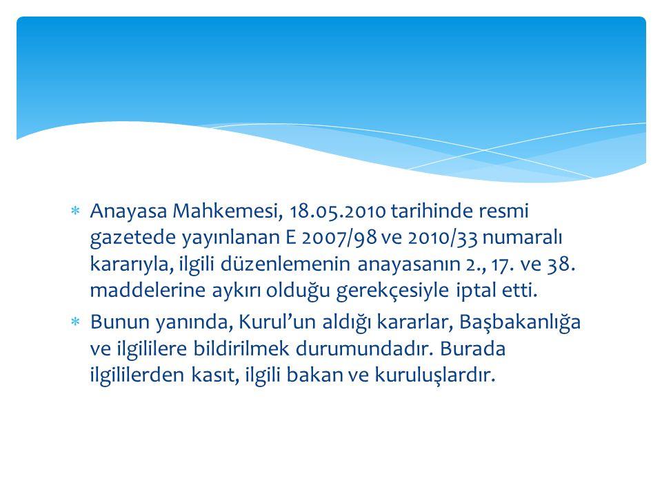  Anayasa Mahkemesi, 18.05.2010 tarihinde resmi gazetede yayınlanan E 2007/98 ve 2010/33 numaralı kararıyla, ilgili düzenlemenin anayasanın 2., 17. ve