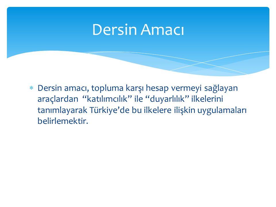  Dersin amacı, topluma karşı hesap vermeyi sağlayan araçlardan katılımcılık ile duyarlılık ilkelerini tanımlayarak Türkiye'de bu ilkelere ilişkin uygulamaları belirlemektir.