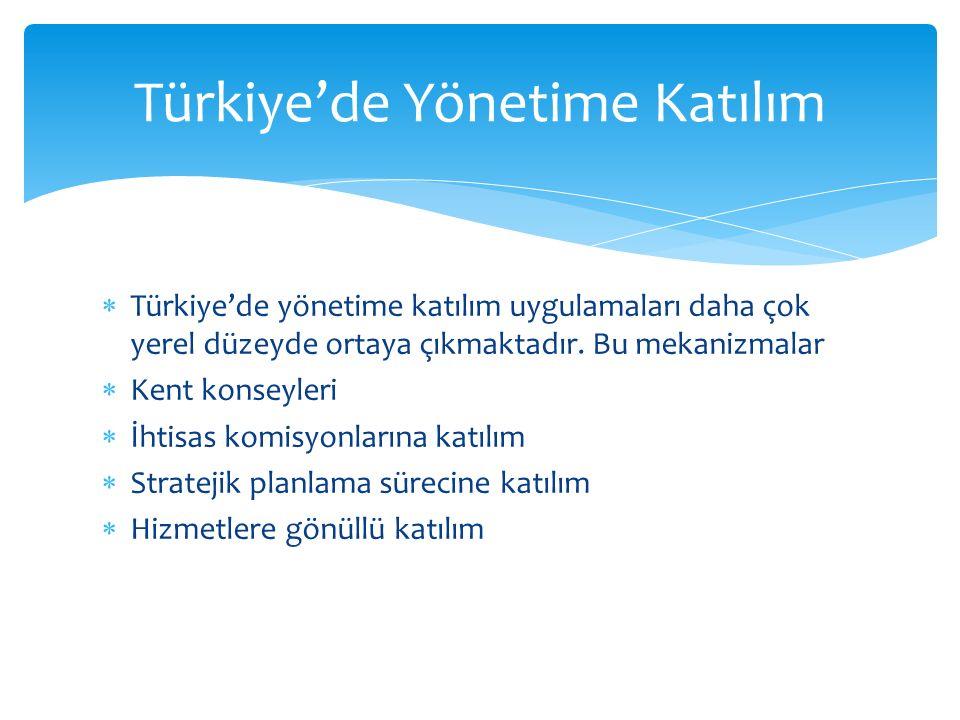  Türkiye'de yönetime katılım uygulamaları daha çok yerel düzeyde ortaya çıkmaktadır. Bu mekanizmalar  Kent konseyleri  İhtisas komisyonlarına katıl