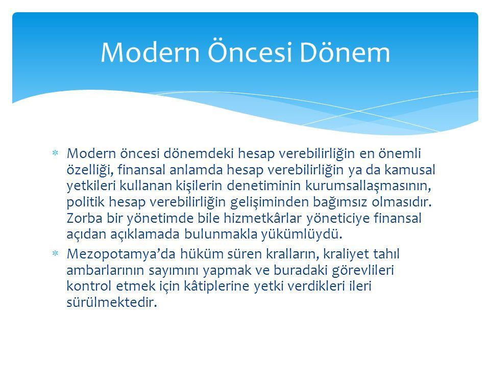  Modern öncesi dönemdeki hesap verebilirliğin en önemli özelliği, finansal anlamda hesap verebilirliğin ya da kamusal yetkileri kullanan kişilerin denetiminin kurumsallaşmasının, politik hesap verebilirliğin gelişiminden bağımsız olmasıdır.