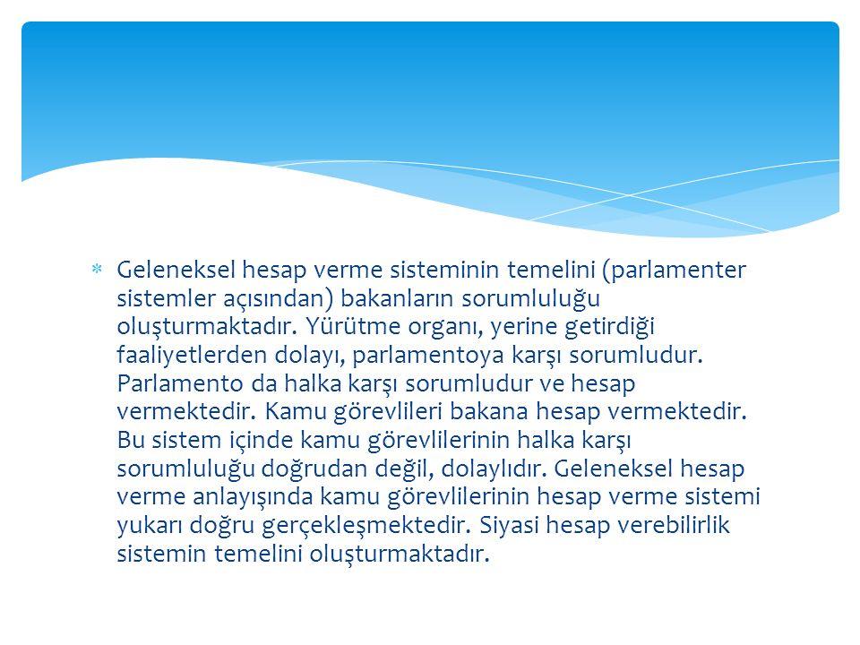  Geleneksel hesap verme sisteminin temelini (parlamenter sistemler açısından) bakanların sorumluluğu oluşturmaktadır.