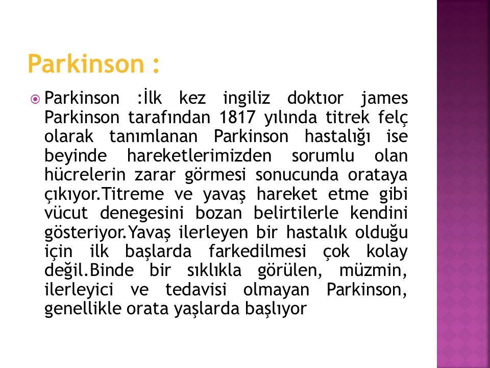  Parkinson :İlk kez ingiliz doktıor james Parkinson tarafından 1817 yılında titrek felç olarak tanımlanan Parkinson hastalığı ise beyinde hareketleri