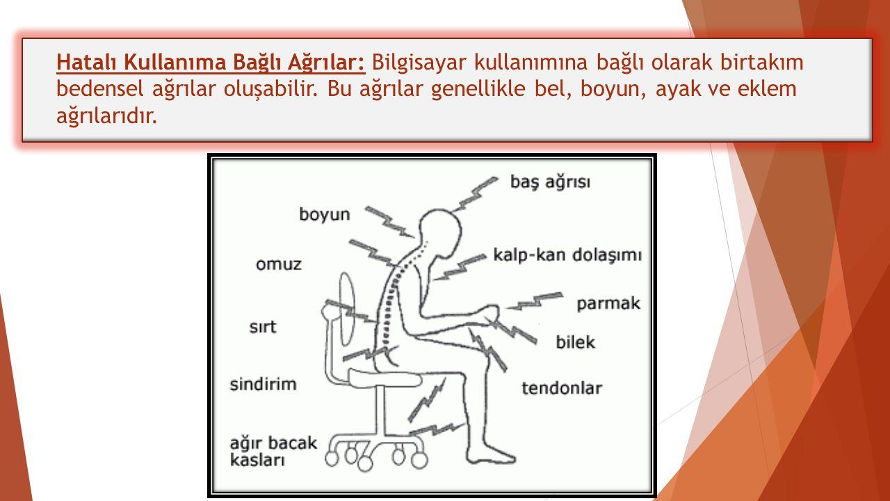 Hatalı Kullanıma Bağlı Ağrılar: Bilgisayar kullanımına bağlı olarak birtakım bedensel ağrılar oluşabilir. Bu ağrılar genellikle bel, boyun, ayak ve ek