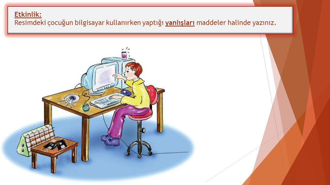 Etkinlik: Resimdeki çocuğun bilgisayar kullanırken yaptığı yanlışları maddeler halinde yazınız.