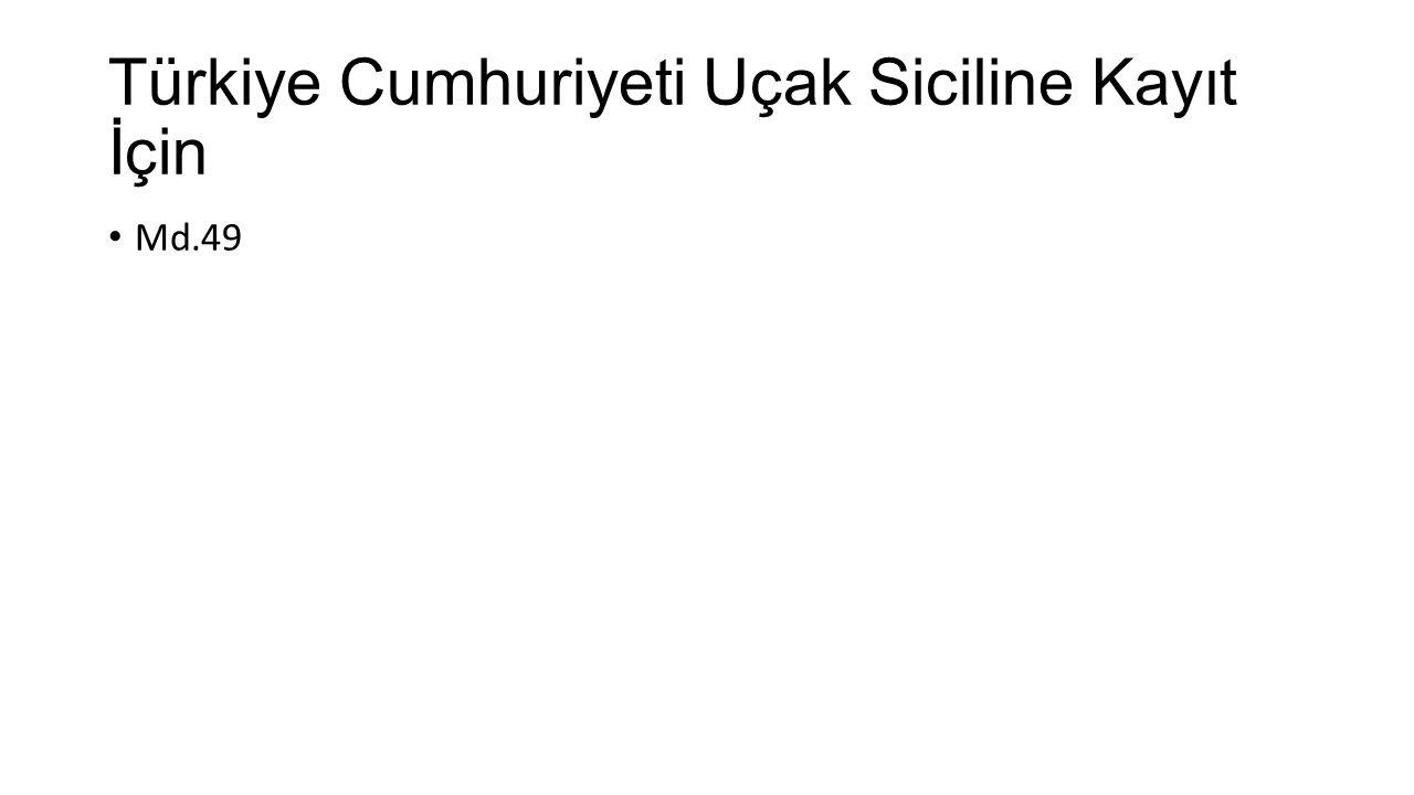 Türkiye Cumhuriyeti Uçak Siciline Kayıt İçin Md.49