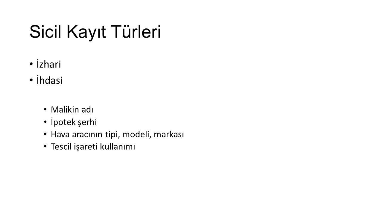 Sicil Kayıt Türleri İzhari İhdasi Malikin adı İpotek şerhi Hava aracının tipi, modeli, markası Tescil işareti kullanımı