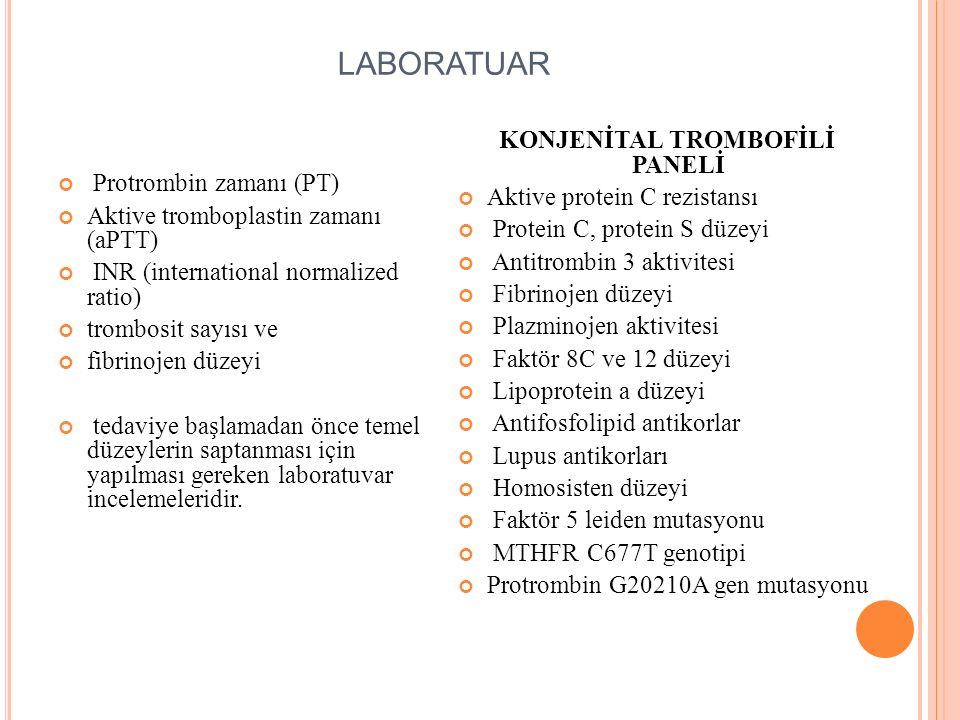 LABORATUAR Protrombin zamanı (PT) Aktive tromboplastin zamanı (aPTT) INR (international normalized ratio) trombosit sayısı ve fibrinojen düzeyi tedavi