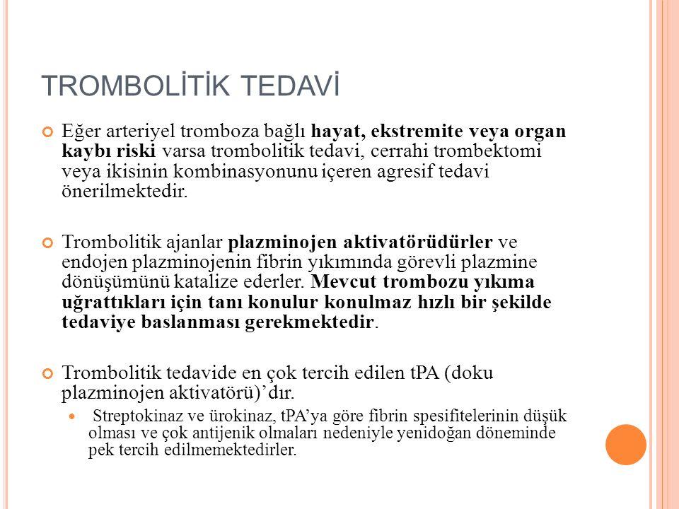 TROMBOLİTİK TEDAVİ Eğer arteriyel tromboza bağlı hayat, ekstremite veya organ kaybı riski varsa trombolitik tedavi, cerrahi trombektomi veya ikisinin