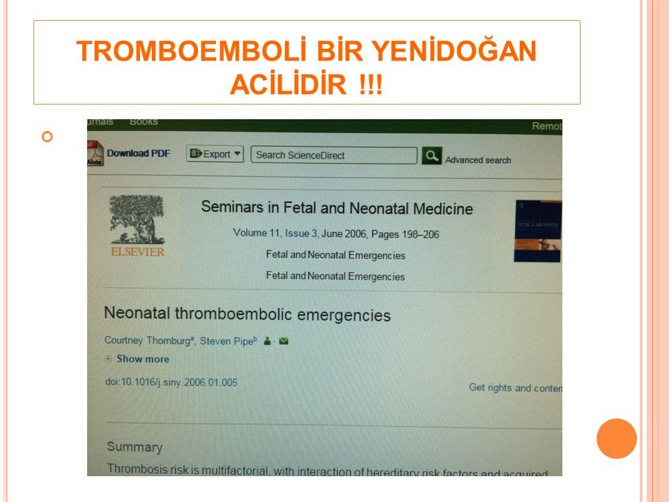 TROMBOEMBOLİ BİR YENİDOĞAN ACİLİDİR !!!