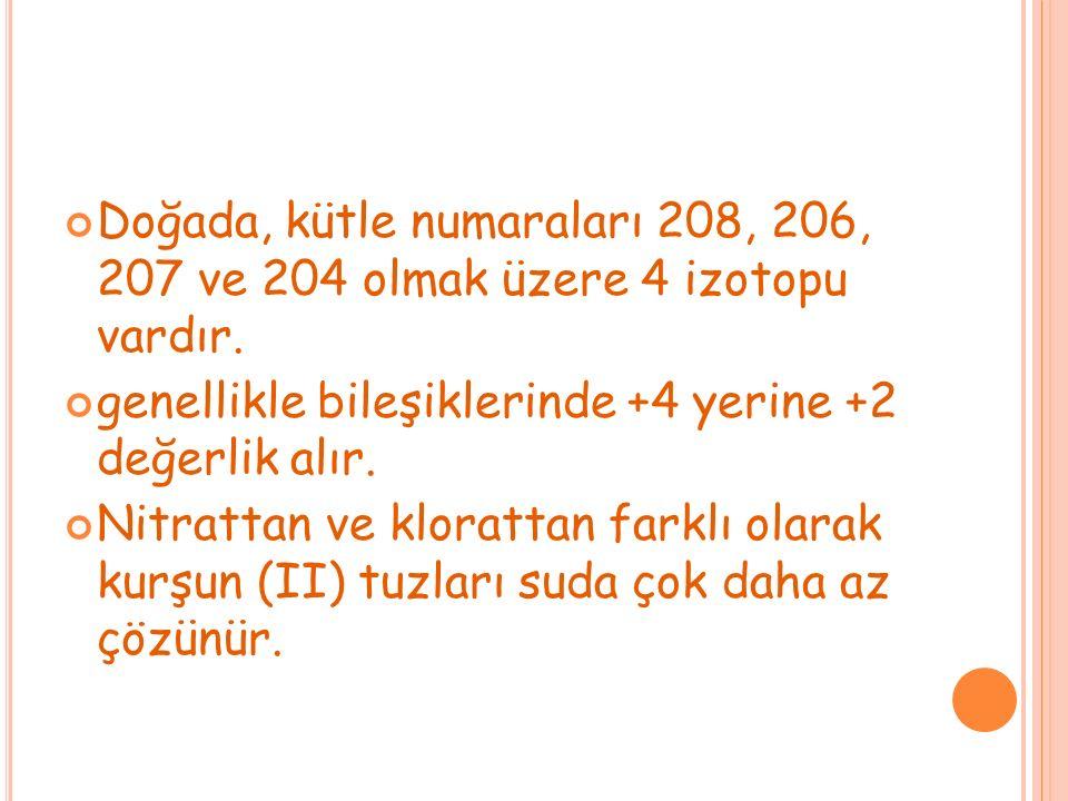 Doğada, kütle numaraları 208, 206, 207 ve 204 olmak üzere 4 izotopu vardır.