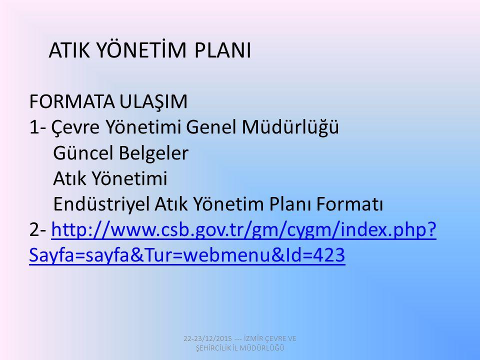 ATIK YÖNETİM PLANI FORMATA ULAŞIM 1- Çevre Yönetimi Genel Müdürlüğü Güncel Belgeler Atık Yönetimi Endüstriyel Atık Yönetim Planı Formatı 2- http://www