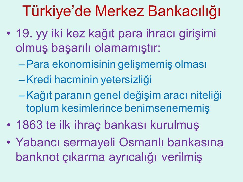 Türkiye'de Merkez Bankacılığı 19. yy iki kez kağıt para ihracı girişimi olmuş başarılı olamamıştır: –Para ekonomisinin gelişmemiş olması –Kredi hacmin