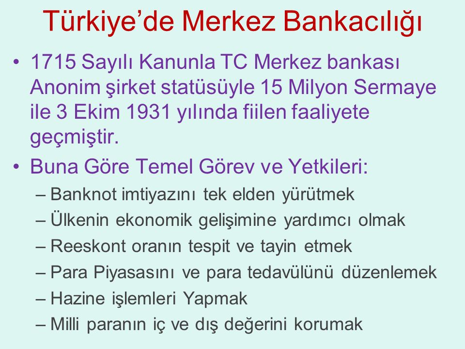 Türkiye'de Merkez Bankacılığı 1715 Sayılı Kanunla TC Merkez bankası Anonim şirket statüsüyle 15 Milyon Sermaye ile 3 Ekim 1931 yılında fiilen faaliyet