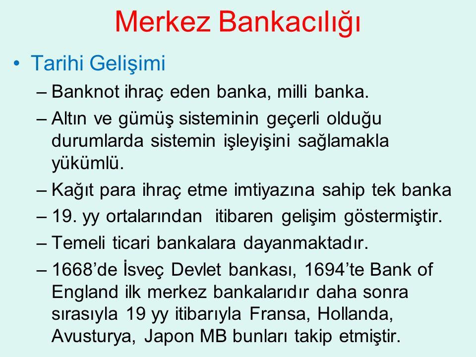 Merkez Bankacılığı Tarihi Gelişimi –Banknot ihraç eden banka, milli banka. –Altın ve gümüş sisteminin geçerli olduğu durumlarda sistemin işleyişini sa