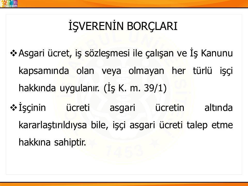 İŞVERENİN BORÇLARI 2)Ücretin Ödenmesi  Ücret ve ekleri kural olarak, Türk parası ile ve aksine bir anlaşma yoksa işyerinde ödenir.